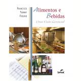 Alimentos e Bebidas: Uma Visão Gerencial - Francisco Tommy Freund