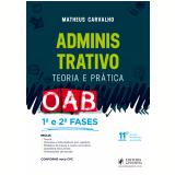 Administrativo - Teoria e Prática - OAB 1ª E 2ª Fases - Matheus Carvalho