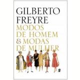 Modos de Homem & Modas de Mulher - Gilberto Freyre