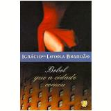 Bebel Que a Cidade Comeu 6ª Edição - Ignácio de Loyola Brandão