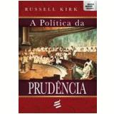 A Política Da Prudência - Russell Kirk