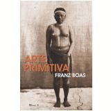 Arte Primitiva  (Ebook) - Franz Boas