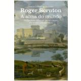 A Alma do Mundo - Roger Scruton