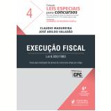 Execução Fiscal - Lei 6.830/1980 (Vol. 4) - Leonardo de Medeiros Garcia, Claudio Madureira, José Arildo Valadão
