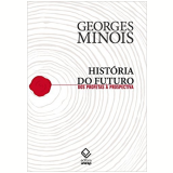 História do Futuro - Dos Profetas à Prospectiva - Minois Georges