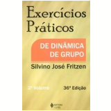 Exercícios Práticos de Dinâmica de Grupo (Vol. 2) - Silvino José Fritzen