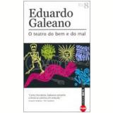 O Teatro do Bem e do Mal - Eduardo Galeano