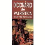 Dicionário de Patrística 2ª Edição - Cesar Vidal Manzanares