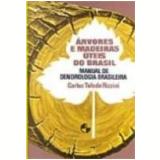 Árvores e Madeiras Úteis do Brasil 2ª Edição - Carlos Toledo Rizzini