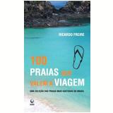 100 Praias Que Valem a Viagem - Ricardo Freire