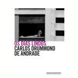 Os Dias Lindos - Carlos Drummond de Andrade