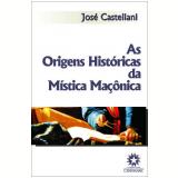 As Origens Históricas da Mistica Maçônica (Ebook) - Jose Castellani