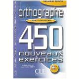 Orthographe 450 Nouveaux Exercices - Niveau Intermediaire (livre + Corriges) - Isabelle Chollet