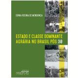 Estado E Classe Dominante Agrária No Brasil Pós 30 (1930 - 1945) - Sonia Regina de Mendonca