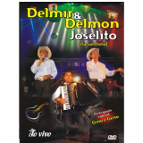 Delimir, Delmon e Joselito - Ao Vivo (DVD) - Delmir, Delmon & Joselito