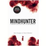 Mindhunter - O Primeiro Caçador de Serial Killers Americano - John Douglas, Mark Olshaker