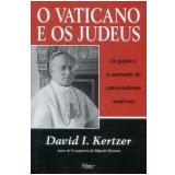 O Vaticano e os Judeus - David I. Kertzer