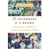 O Interesse e a Regra - Gelson Fonseca Júnior