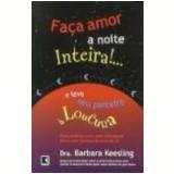 Faça Amor a Noite Inteira! e Leve Seu Parceiro à Loucura - Barbara Keesling