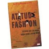 Atitude Fashion Pessoas Que São Moda, Fazem Moda e Ditam Moda - Marcos V.feu Rosa