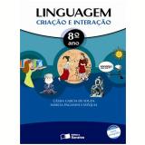 Linguagem: Cria��o E Intera��o - 8� Ano - Ensino Fundamental II - Marcia Paganini Cav�quia, Cassia Leslie Garcia De Souza