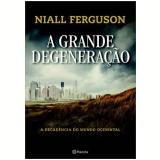 A Grande Degeneração - Niall Ferguson