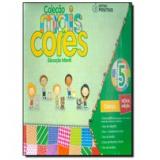 Coleção Mais Cores Grupo 5 (Com Caderno De Caligrafia) - Educação Infantil - Ciranda De Araújo Martins Santos