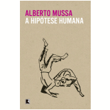 A Hipótese Humana - Alberto Mussa