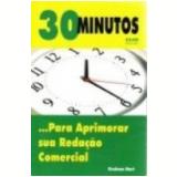 30 Minutos ...para Aprimorar Sua Reda��o Comercial - Graham Hart