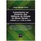 Comentários ao Estatuto dos Militares do Estado de Minas Gerais (Esmemg) – Lei N. 5.301, de 1969 - Josan Mendes Feres