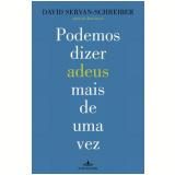 Podemos Dizer Adeus Mais de Uma Vez - David Servan-Schreiber