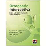 Ortodontia Interceptiva - Daniela Gamba Garib, Omar Gabriel da Silva Filho, Tulio Silva Lara
