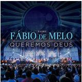 Padre Fábio De Melo - Queremos Deus (CD)