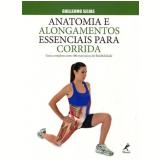 Anatomia E Alongamentos Essenciais Para Corrida - Guillermo Seijas