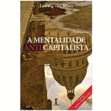 A Mentalidade Anticapitalista - Ludwig Von Mises