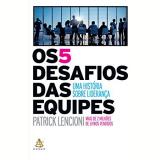 Os 5 Desafios Das Equipes - Patrick Lencione