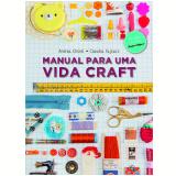 Manual Para Uma Vida Craft - Andrea Onishi, Cláudia Fajkarz