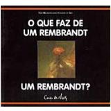 O que Faz de um Rembrandt um Rembrandt? - Richard Mühlberger