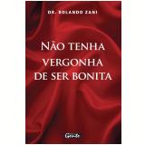 Não Tenha Vergonha de Ser Bonita - Rolando Zani