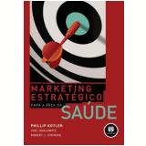 Marketing Estratégico para a Área de Saúde - Philip Kotler, Joel Shalowitz, Robert J. Stevens