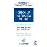Prevenção e Diagnóstico Precoce: Check-Up na Prática Médica - Danielli Haddad Syllos Dezen, Leandro Santini Echenique