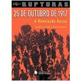 25 De Outubro De 1917 - A Revolu��o Russa - Oswaldo Coggiola E Arlene Clemesha