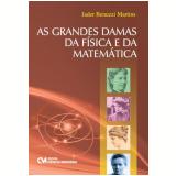 As Grandes Damas Da Fisica E Da Matematica - Jáder Benuzzi Martins