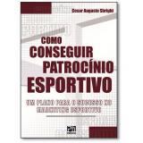 Como Conseguir Patrocinio Esportivo - Cesar Augusto Sbrighi