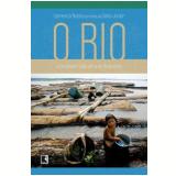 O Rio - Uma Viagem Pela Alma Do Amazonas - Leonencio Nossa