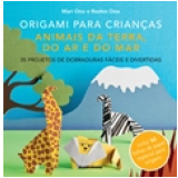 Origami Para Crianças: Animais Da Terra, Do Ar E Do Mar - Mari Ono, Hiroaki Takai
