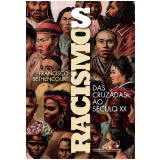 Racismos - Das Cruzadas ao Século XX - Francisco Bethencourt