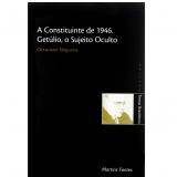 A Constituinte de 1946, Get�lio o Sujeito Oculto  - Octaciano Nogueira