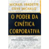 O Poder da Cin�tica Corporativa - Michael Fradette, Steve Michaud