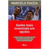 Ganhe mais investindo em opções - Marcelo C. Piazza